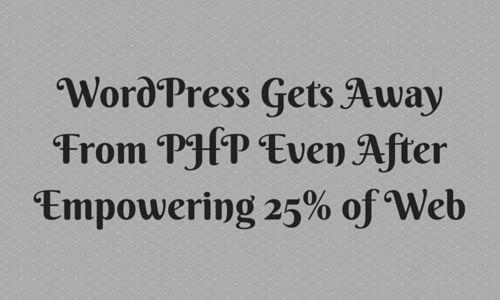 WordPress Gets Away From PHP Even After Empowering 25% of Web