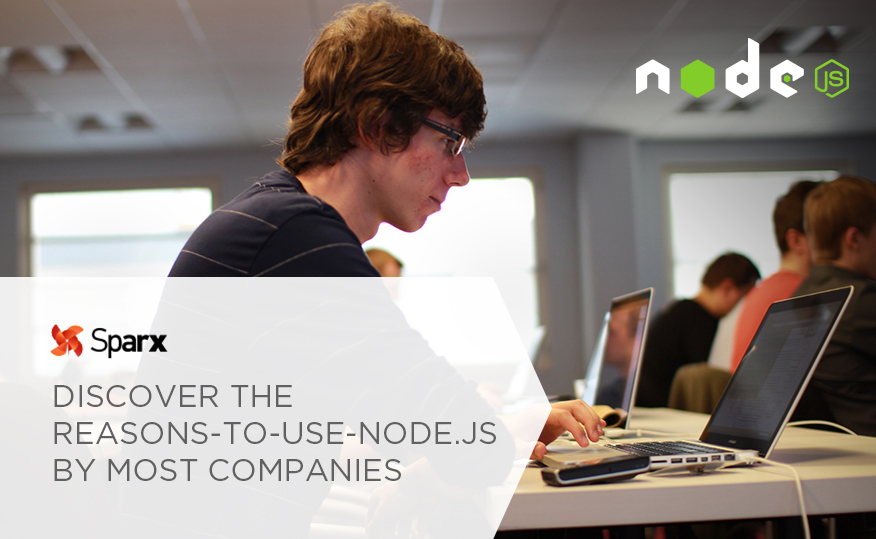 Discover The Reasons To Use Node.Js By Most Companies