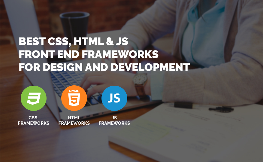 Best CSS, HTML & JS Front End Frameworks for Design and Development