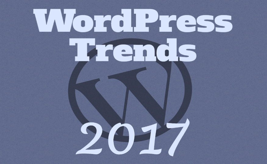 Magnificent WordPress Trends You Need To Implement In 2017