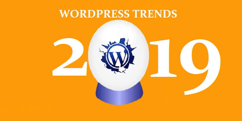 Magnificent WordPress Trends You Need To Implement In 2019