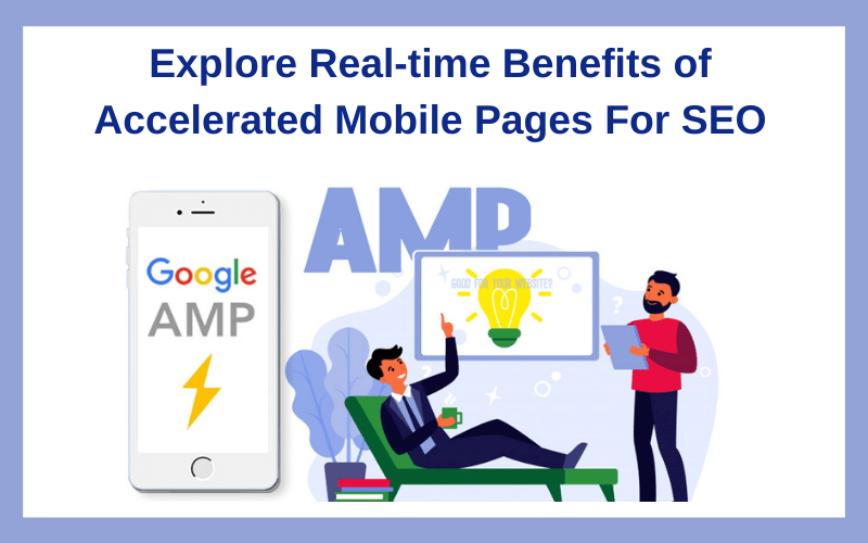 Explore Real-time Benefits of Accelerated Mobile Pages For SEO