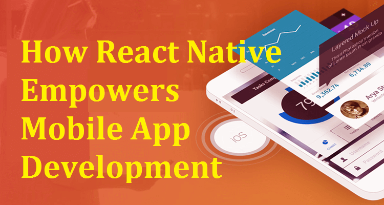 How React Native Empowers Mobile App Development Process?