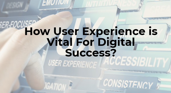 How User Experience is Vital For Digital Success?