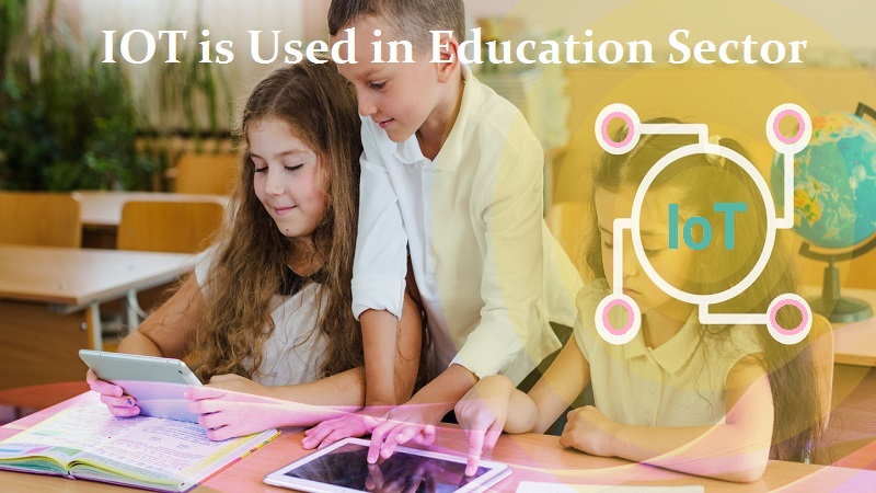 How IoT Has Revolutionized Education Sector