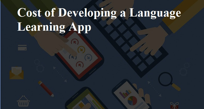 Cost of Developing a Language Learning App