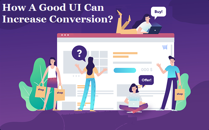How A Good UI Can Increase Conversion?