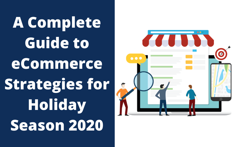 A Complete Guide to eCommerce Strategies for Holiday Season 2020