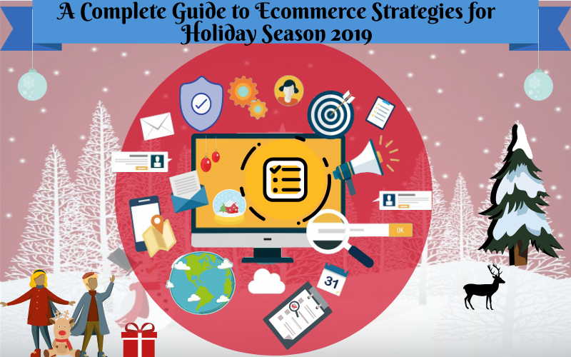 A Complete Guide to Ecommerce Strategies for Holiday Season 2019