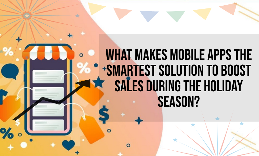 What makes Mobile apps the smartest solution to boost sales during the Holiday Season?