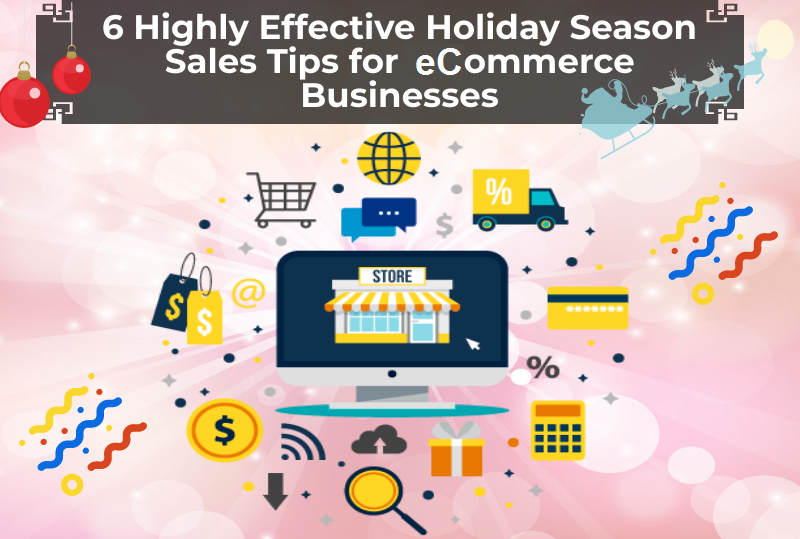 6 Highly Effective Holiday Season Sales Tips for eCommerce Businesses