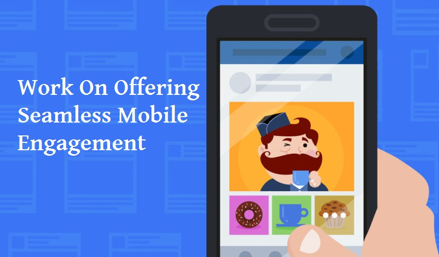 Work On Offering Seamless Mobile Engagement