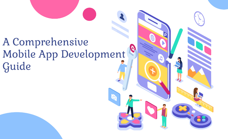 A Comprehensive Mobile App Development Guide