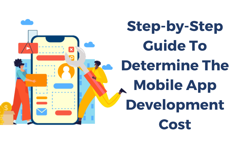 Step-by-Step Guide To Determine The Mobile App Development Cost