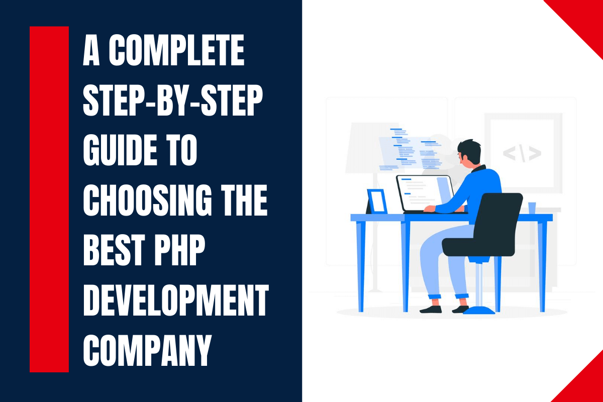 A Complete Step By Step Guide to Choose The Best PHP Development C...
