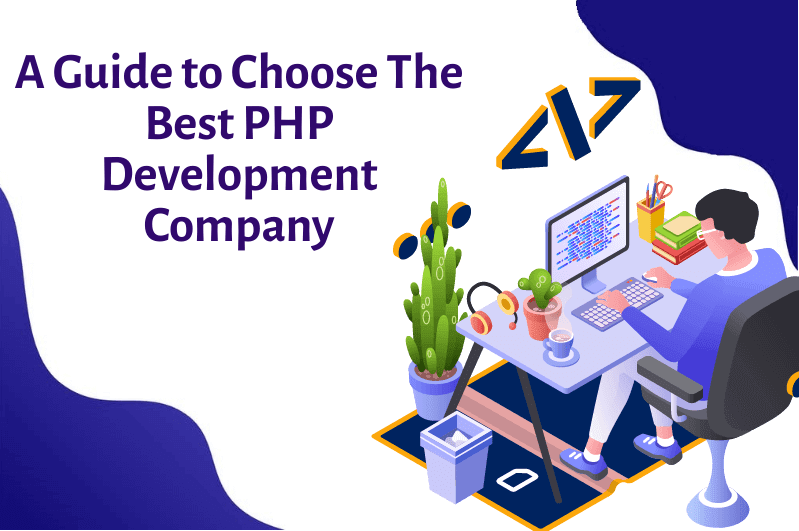 A Complete Step By Step Guide to Choose The Best PHP Development Company