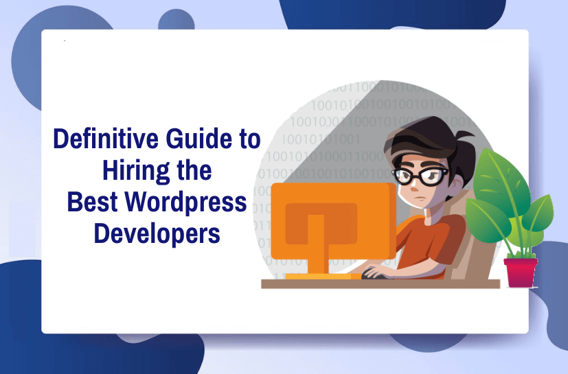 Definitive Guide to Hiring the Best WordPress Developers