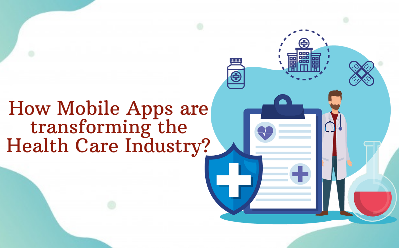 How Mobile Apps are transforming the Health Care Industry?