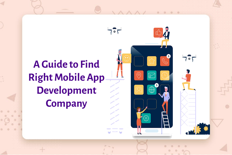 A Comprehensive Guide to Choosing the Best Mobile App Development Company