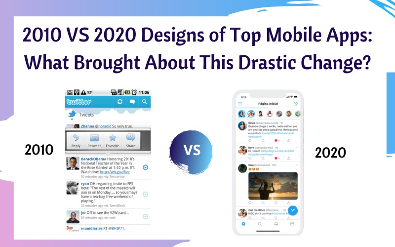 2010 vs 2020 Designs of Top Mobile Apps: What Brought About This Drastic Change?