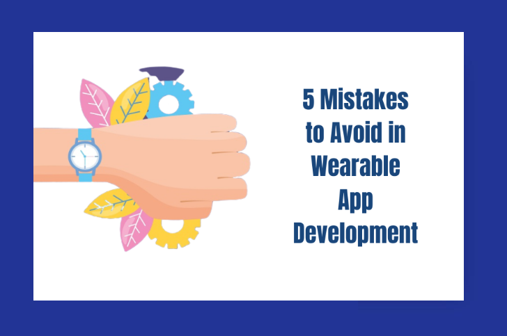 5 Mistakes to Avoid in Wearable App Development