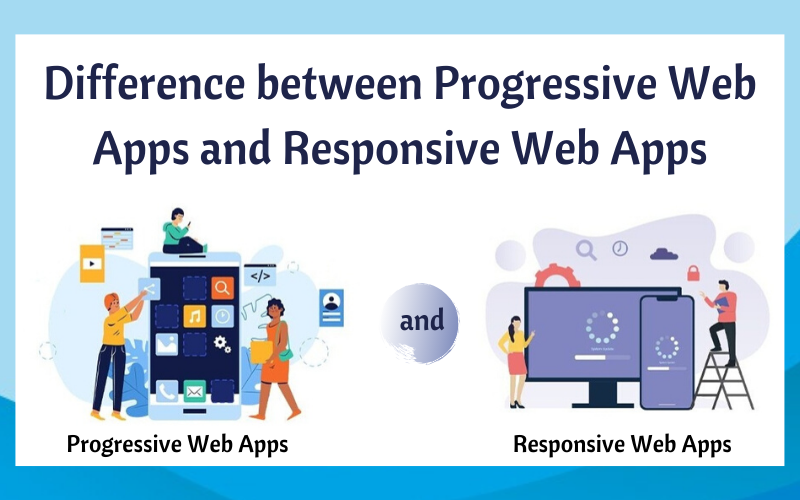 Difference between Progressive Web Apps and Responsive-Web-Apps