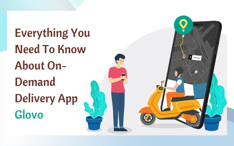 Everything You Need To Know About On-Demand-Delivery-App-Glovo