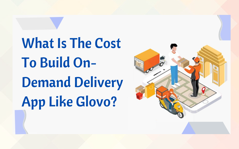 What Is The Cost To Build On-Demand Delivery-App-Like-Glovo