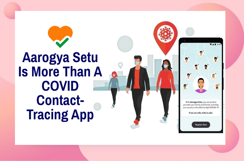 Aarogya Setu Is More Than A COVID Contact-Tracing App