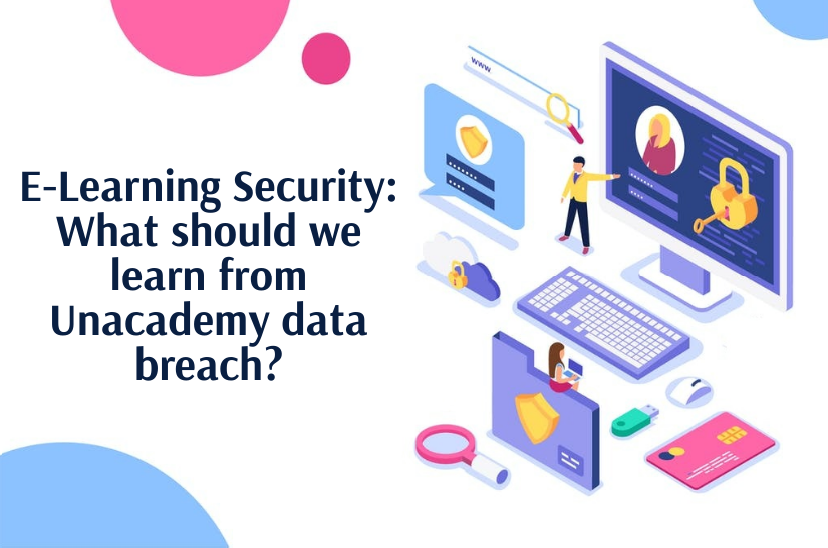 E-Learning Security: What should we learn from Unacademy data breach?