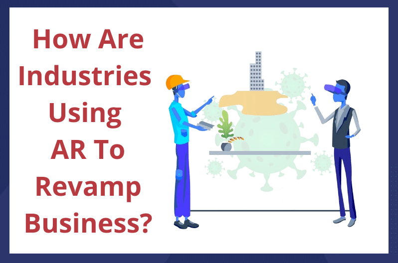 How are industries using AR to revamp business?