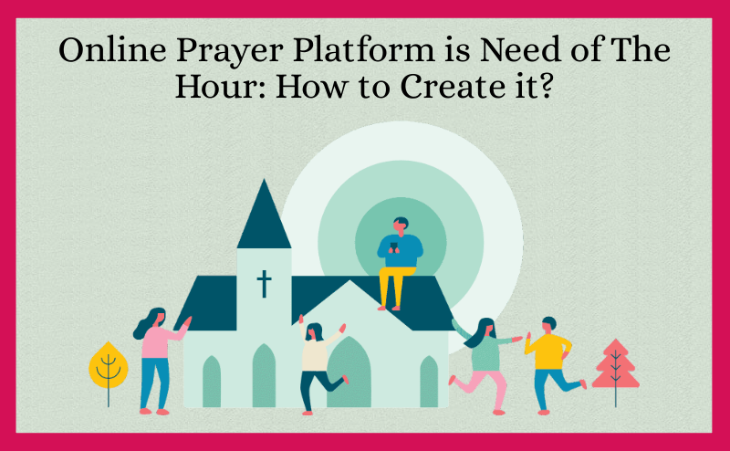Online Prayer Platform is Need of The Hour How to Create