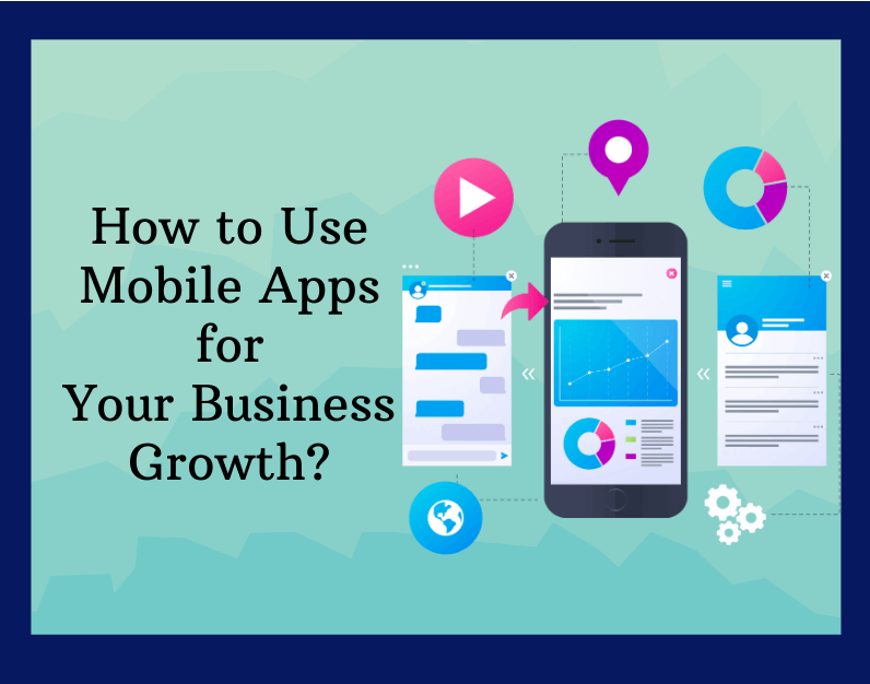 How to Use Mobile Apps for Your Business Growth?