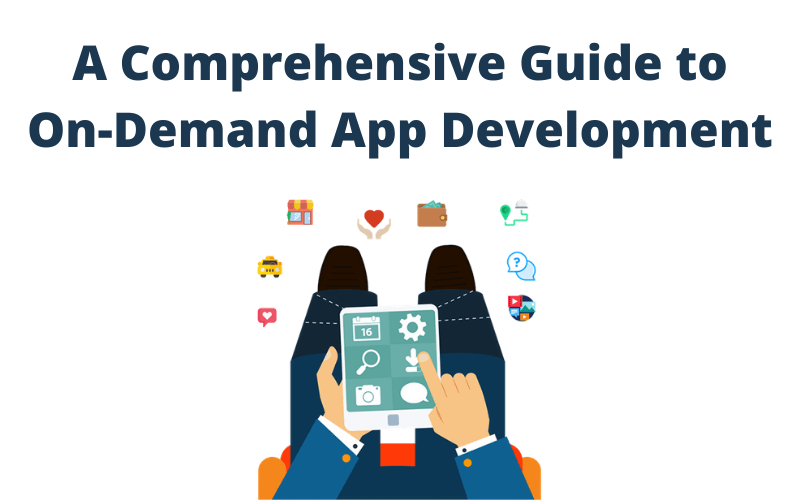A Comprehensive Guide to On-Demand App Development