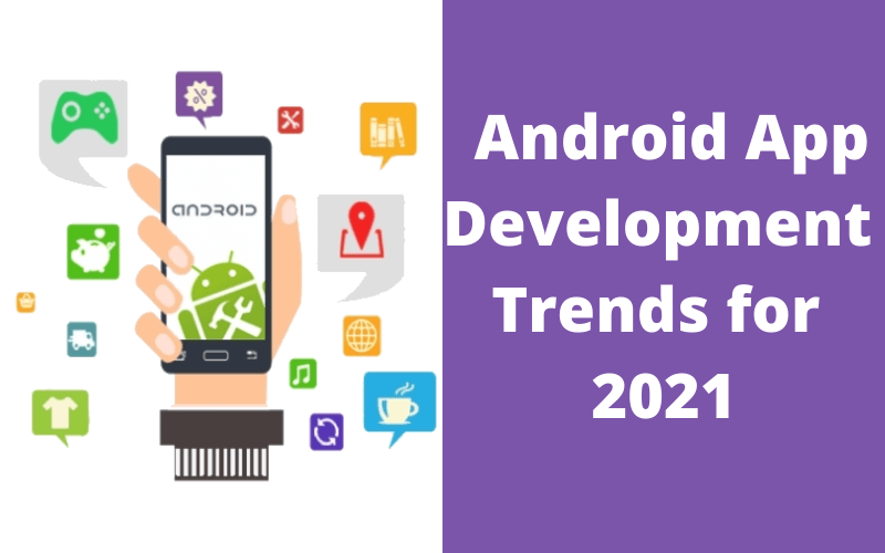 Android App Development Trends-for-2021