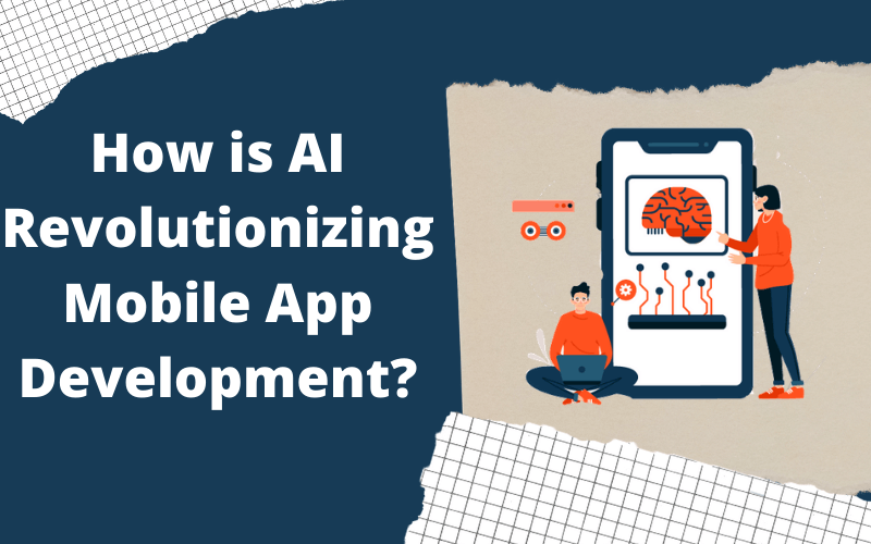 AI Revolutionizing Mobile App Developmen