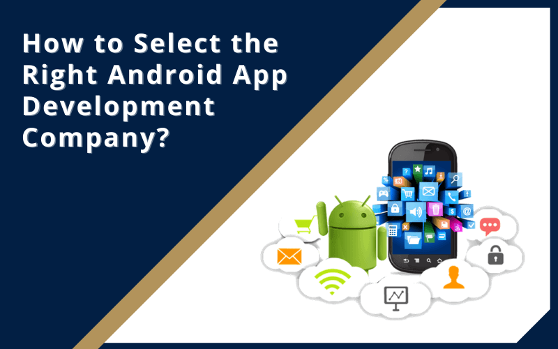 How to Select the Right Android App Development-Company