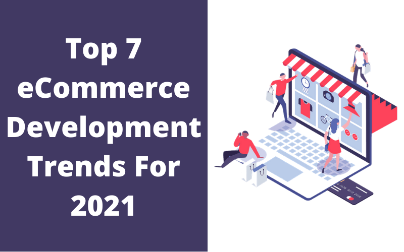 Top 7 eCommerce Development Trends For 2021