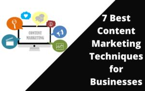 7 Best Content Marketing Techniques for Businesses