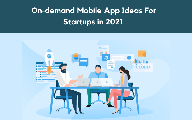Unique On-demand Mobile App Ideas For Startups-in-2021