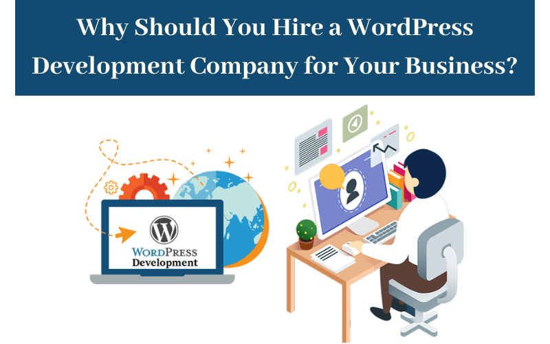 Why Should You Hire a WordPress Development Company for Your Business?