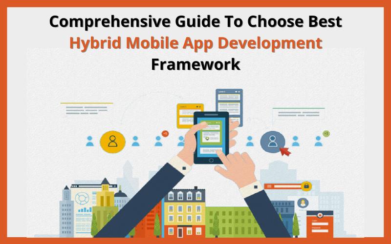 Comprehensive Guide To Choose Best Hybrid Mobile App Development Framework
