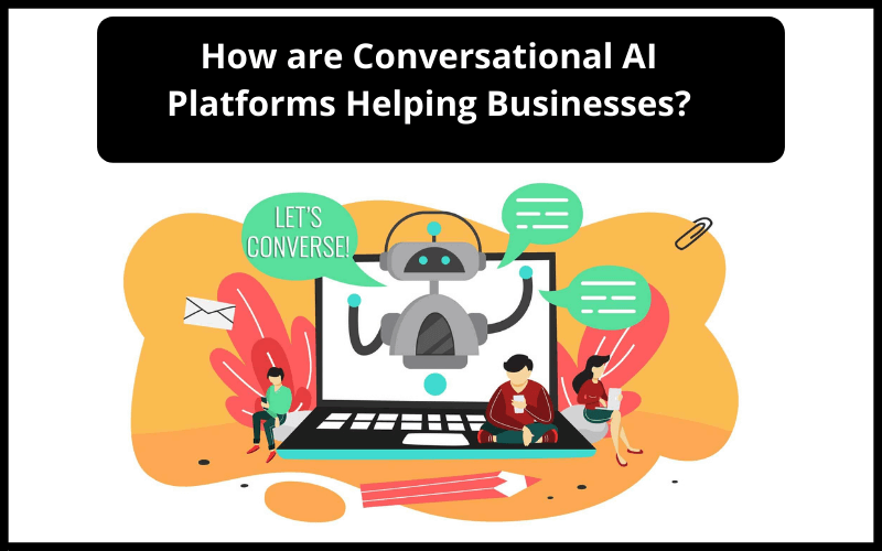 How are Conversational AI Platforms Helping-Businesses