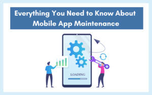 Everything You Need to Know About Mobile App Maintenance
