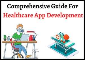 Comprehensive Guide For Healthcare App Development