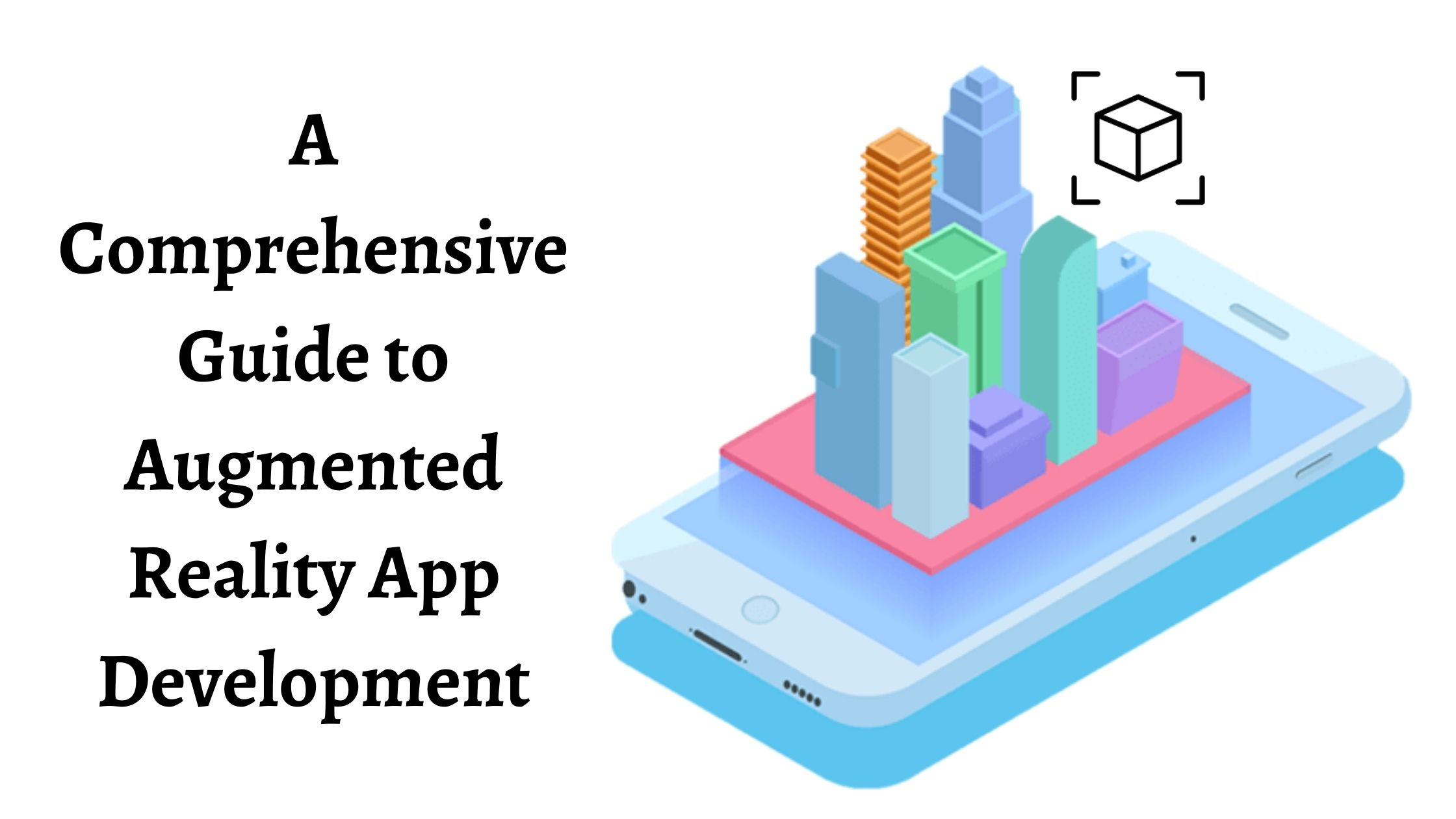 A Comprehensive Guide to Augmented Reality App Development