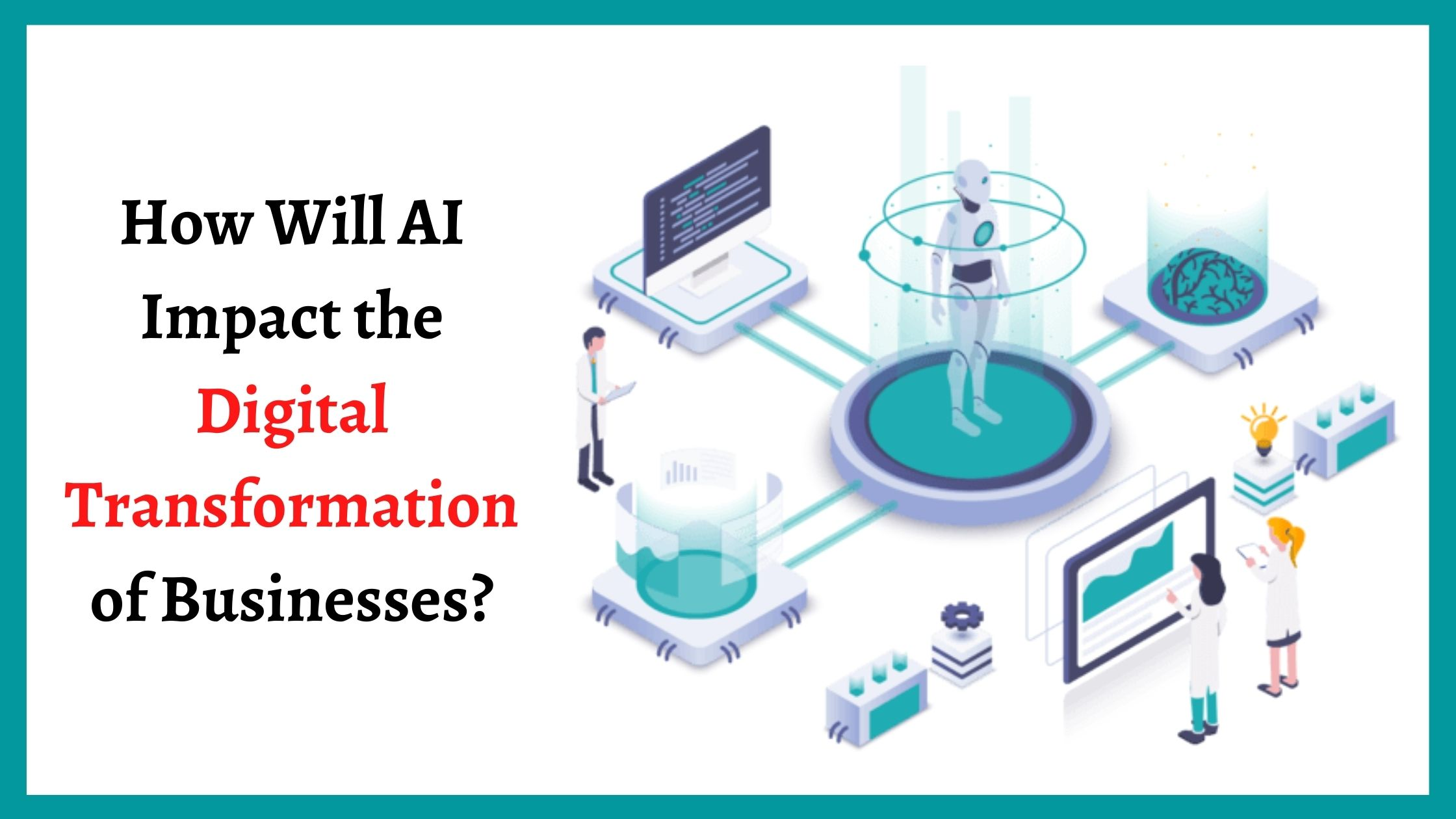 How Will AI Impact the Digital Transformation of Businesses