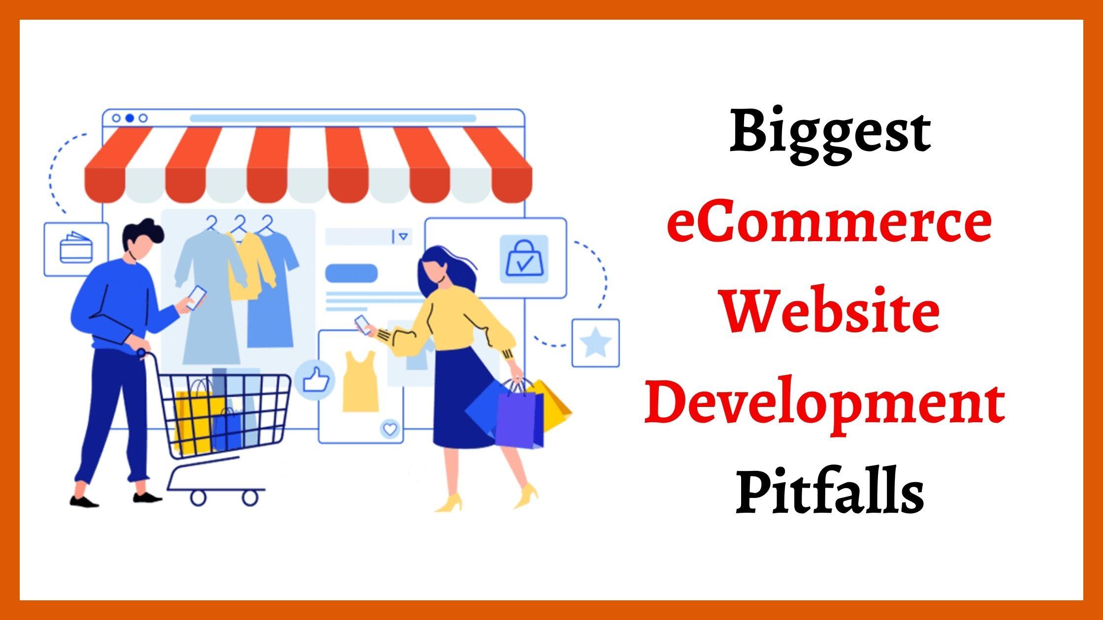 Biggest eCommerce Website Development _Pitfalls
