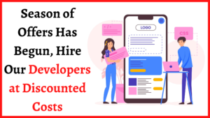 Season of Offers Has Begun, Hire Our Developers at Discounted Costs